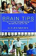 Brain Tips: Simple Yet Sensational Brain-Friendly Strategies for Improving Teaching, Learning, and Parenting