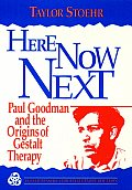 Here Now Next: Paul Goodman & the Origins of Gestalt Therapy