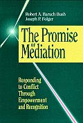Promise of Mediation Responding to Conflict Through Empowerment & Recognition