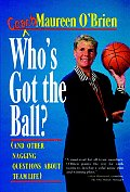 Whos Got the Ball & Other Nagging Questions about Team Life A Players Guide for Work Teams