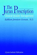 The Juran Prescription: Clinical Quality Management (Jossey-Bass Health) by Kathleen J. Goonan