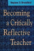 Becoming a Critically Reflective Teacher (Jossey-Bass Higher and Adult Education)