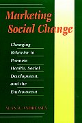 Marketing Social Change Changing Behavior to Promote Health Social Development & the Environment