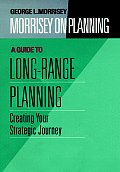 Morrisey on Planning, a Guide to Long-Range Planning: Creating Your Strategic Journey