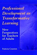 Professional Development as Transformative Learning: New Perspectives for Teachers of Adults
