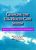 Changing the U. S. Health Care System: Key Issues in Health Services, Policy, & Management