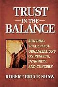 Trust in the Balance Building Successful Organizations on Results Integrity & Concern