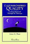 Customer-Inspired Quality: Looking Backward Through the Telescope (Warren Bennis Executive Briefing Series)