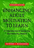 Enhancing Adult Motivation to Learn: A Comprehensive Guide for Teaching All Adults (Jossey-Bass Higher and Adult Education Series) Cover