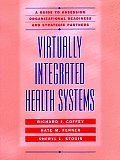 Virtual Health Systems: A Guide to Assessing Organizational Readiness and Strategic Partners