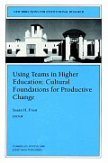 Using Teams in Higher Education: Cultural Foundations for Productive Change: New Directions for Institutional Research, Number 100