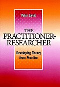 The Practitioner-Researcher: Developing Theory from Practice