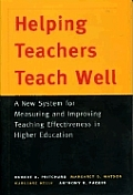 Helping Teachers Teach Well: A New System for Measuring and Improving Teaching Effectiveness in Higher Education