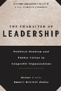 Character of Leadership : Political Realism and Public Virtue in Nonprofit Organizations (98 Edition) Cover