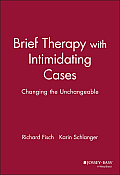 Brief Therapy with Intimidating Cases Changing the Unchangeable