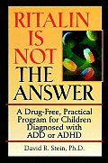 Ritalin Is Not the Answer A Drug Free Practical Program for Children Diagnosed with Add or ADHD