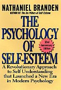Psychology of Self Esteem A Revolutionary Approach to Self Understanding That Launched a New Era in Modern Psychology