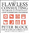 Flawless Consulting Fieldbook and Companion : a Guide To Understanding Your Expertise (01 Edition)