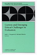 Current and Emerging Ethical Challenges in Evaluation: New Directions for Evaluation, Number 82