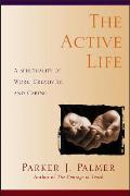 Active Life : a Spirituality of Work, Creativity, and Caring (90 Edition)