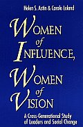 Women of Influence, Women of Vision: A Cross-Generational Study of Leaders and Social Change