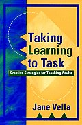 Taking Learning to Task: Creative Strategies for Teaching Adults (Jossey-Bass Higher and Adult Education)