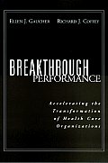 Breakthrough Performance: Accelerating the Transformation of Health Care Organizations