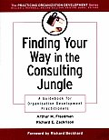Finding Your Way in the Consulting Jungle: A Guidebook for Organization Development Practitioners