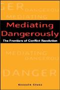 Mediating Dangerously : Speaking the Unspeakable in Conflict Resolution (01 Edition)