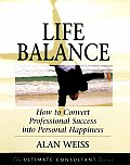 Life Balance: How to Convert Professional Success Into Personal Happiness; Powerful Techniques for the Successful Practitioner