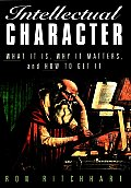 Intellectual Character What It Is Why It Matters & How to Get It