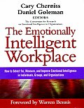 Emotionally Intelligent Workplace How to Select For Measure & Improve Emotional Intelligence in Individuals Groups &