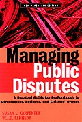 Managing Public Disputes A Practical Guide for Professionals in Government Business & Citizens Groups