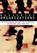 Designing Organizations: An Executive Guide to Strategy, Structure, and Process Revised (Jossey-Bass Business & Management)