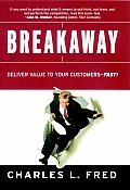 Breakaway: Deliver Value to Your Customers Fast! (Jossey-Bass Business & Management) Cover