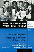 Youth Participation: Improving Institutions and Communities: New Directions for Youth Development, Number 96