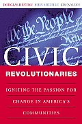Civic Revolutionaries Igniting the Passion for Change in Americas Communities