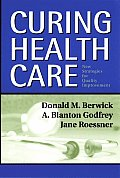 Curing Health Care New Strategies For