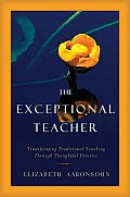 The Exceptional Teacher: Transforming Traditional Teaching Through Thoughtful Practice