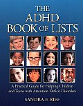 ADHD Book of Lists A Practical Guide for Helping Children & Teens with Attention Deficit Disorders