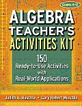 Algebra Teacher's Activities Kit: 150 Ready-To-Use Activities with Real-World Applications
