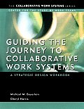 Guiding the Journey to Collaborative Work Systems: A Strategic Design Workbook (Collaborative Work Systems) Cover