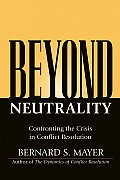 Beyond Neutrality : Confronting the Crisis in Conflict Resolution (04 Edition)