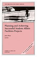 New Directions for Student Services #101: Planning and Achieving Successful Student Affairs Facilities Projects: New Directions for Student Services #101