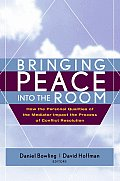 Bringing Peace Into the Room : How the Personal Qualities of the Mediator Impact the Process of Conflict Resolution (03 Edition)