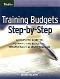 Training Budgets Step-By-Step: A Complete Guide to Planning and Budgeting Strategically-Aligned Training [With CDROM]