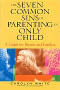 Seven Common Sins of Parenting an Only Child A Guide for Parents & Families