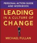 Leading in a Culture of Change Personal Action Guide & Workbook