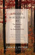 Hidden Wholeness : the Journey Toward an Undivided Life (04 Edition)