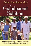 The Grandparent Solution: How Parents Can Build a Family Team for Practical, Emotional, and Financial Success